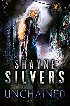 Unchained: Feathers and Fire Book 1 by [Shayne Silvers]