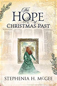 The Hope of Christmas Past: A family Christmas time travel novella by [Stephenia H. McGee]