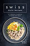 Swiss Style Recipes: A Complete Cookbook of Nordic Dish Ideas! (English Edition)