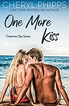 One More Kiss: Dreamers Bay Series by [Cheryl Phipps]