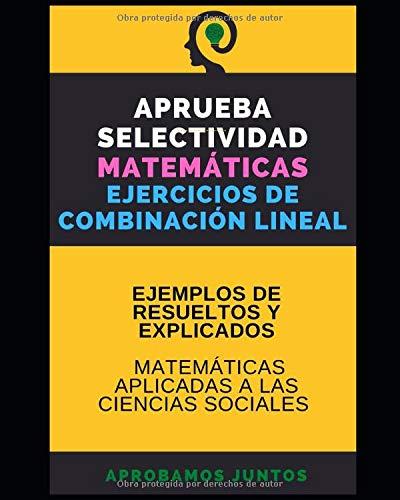 APRUEBA SELECTIVIDAD. MATEMÁTICAS. EJERCICIOS DE COMBINACIÓN LINEAL