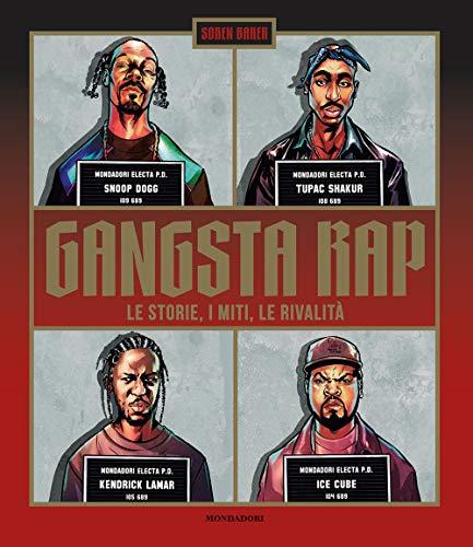 Gangsta Rap. Le storie, i miti, le rivalità