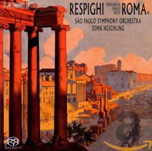 レスピーギ:ローマ三部作(ローマの噴水、ローマの松、ローマの祭) (Respighi : Roman Trilogy / John Neschling) (SACD Hybrid)
