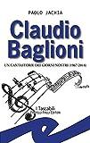 Claudio Baglioni. Un cantastorie dei giorni nostri (1967-2018)...