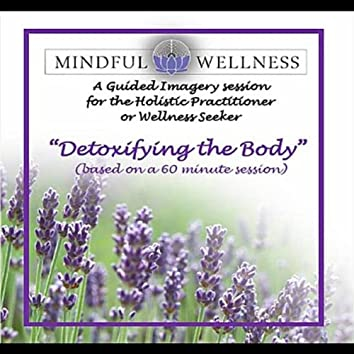 Mindful Wellness Guided Imagery (Detoxifying the Body)