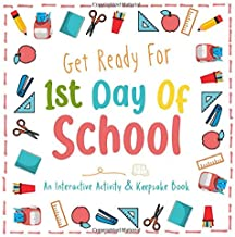 Get Ready For 1st Day Of School: An Interactive Activity and Keepsake Book | Help kids get excited about starting school, ease their first day jitters ... a fun memory in the process | White cover