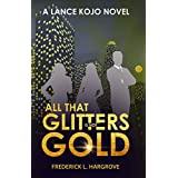 All That Glitters Is Not Gold (A Lance Kojo Novel Book 1) (English Edition)