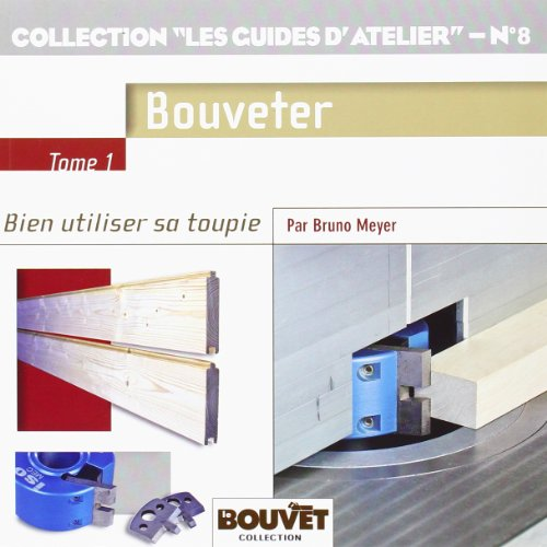 "Collection ""les guides d'atelier"" N°8 Tome 1 : Bouveter"