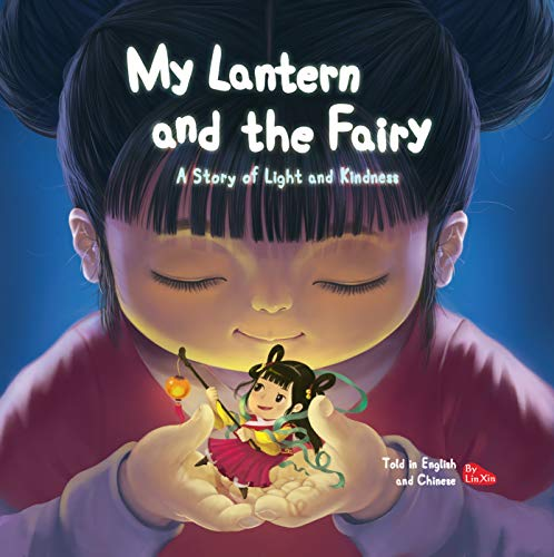 My Lantern and the Fairy: A Story of Light and Kindness Told in English and Chinese (Bilingual)