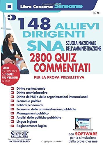 148 Allievi Dirigenti SNA Scuola Nazionale dell'Amministrazione - 2800 Quiz commentati per la prova preselettiva