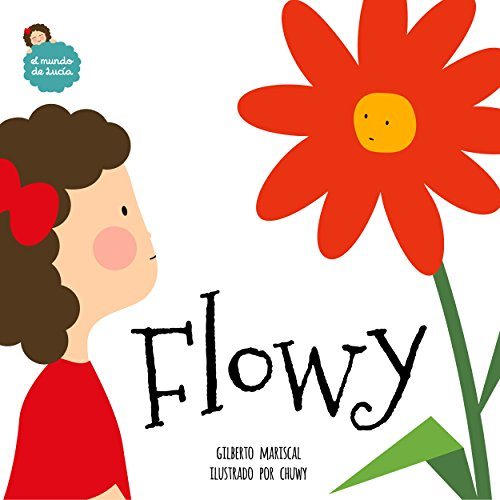 Flowy: un libro ilustrado para niños sobre la amistad (El mundo de Lucía nº 2)