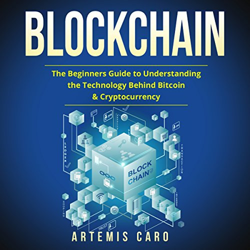 Blockchain: The Beginners Guide to Understanding the Technology Behind Bitcoin & Cryptocurrency audiobook cover art