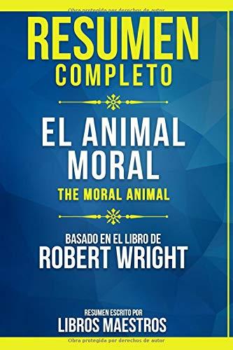 Resumen Completo: El Animal Moral (The Moral Animal) - Basado En El Libro De Robert Wright | Resumen Escrito Por Libros Maestros