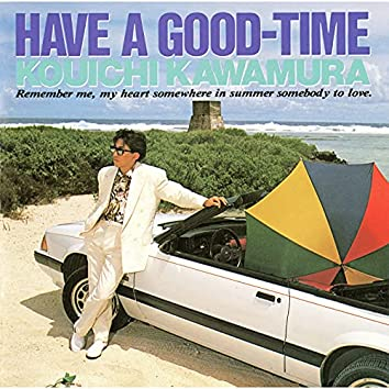HAVE A GOOD-TIME