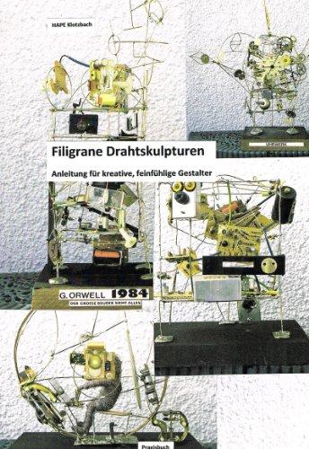 Filigrane Drahtskulpturen: Anleitung für kreative, feinfühlige Gestalter