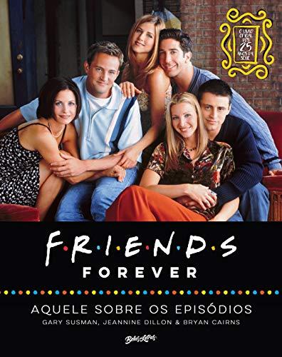 Friends forever – aquele sobre os episódios; o livro oficial dos 25 anos de Friends