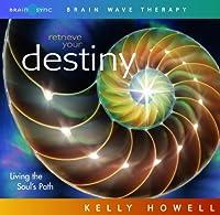 Retrieve Your Destiny (Live Your Vision)