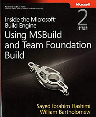 Inside the Microsoft Build Engine: Using MSBuild and Team Foundation Build: Using MSBuild and Team Foundation Build (2nd Edition) (Developer Reference)