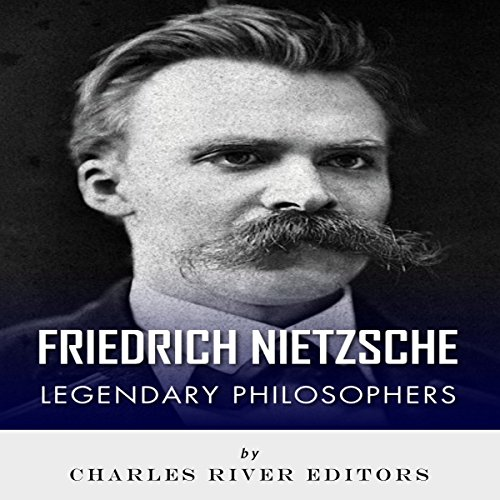 Legendary Philosophers: The Life and Philosophy of Friedrich Nietzsche audiobook cover art