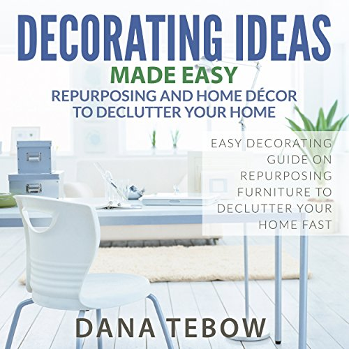 Decorating Ideas Made Easy     Repurposing and Home Décor to Declutter Your Home Easy Decorating Guide on Repurposing Furniture to Declutter Your Home Fast              By:                                                                                                                                 Dana Tebow                               Narrated by:                                                                                                                                 Violet Meadow                      Length: 41 mins     Not rated yet     Overall 0.0