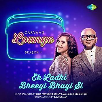 """Ek Ladki Bheegi Bhagi Si (From """"Carvaan Lounge - Season 1"""") - Single"""