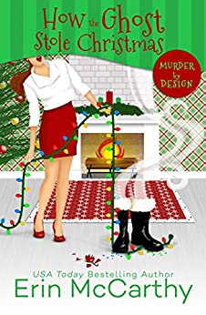How the Ghost Stole Christmas (Murder By Design Book 4) by [Erin McCarthy]