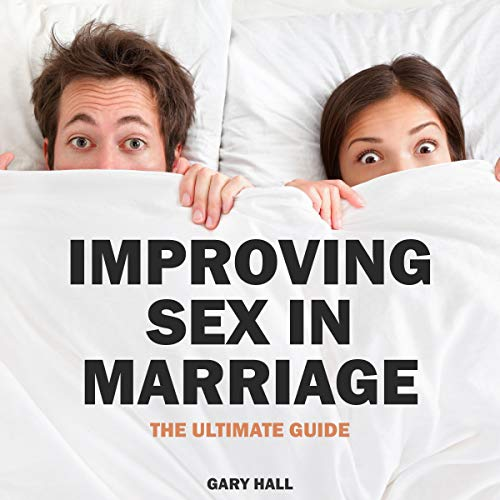 Improving Sex in Marriage: How to Guide for Sex, Passion, and Desire for Married Couples Audiobook By Gary Hall cover art