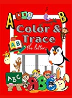 Color and Trace the Letters: Tracing Activity Book to color and learn Kindergarten and Kids Ages 3-5 Alphabet Handwriting