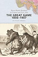 The Great Game, 1856-1907: Russo-British Relations in Central and East Asia