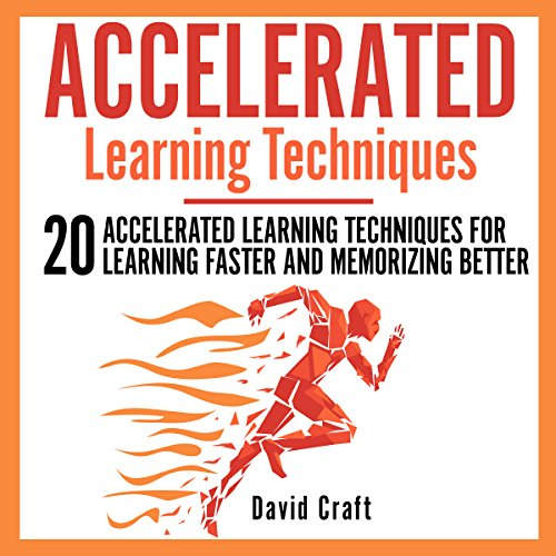 Accelerated Learning Techniques     20 Accelerated Learning Techniques for Learning Faster and Memorizing Better              By:                                                                                                                                 David Craft                               Narrated by:                                                                                                                                 Daniel Adam Day                      Length: 2 hrs and 19 mins     7 ratings     Overall 4.9
