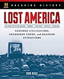 Image of Breaking History: Lost America: Vanished Civilizations, Abandoned Towns, and Roadside Attractions