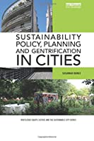 Sustainability Policy, Planning and Gentrification in Cities (Routledge Equity, Justice and the Sustainable City series)