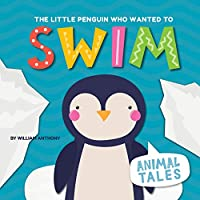 The Little Penguin Who Wanted to Swim (Animal Tales)