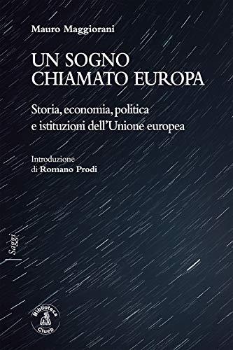 Un sogno chiamato Europa. Storia, economia, politica e istituzioni dell'Unione europea