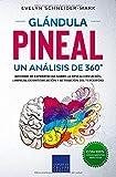 Glandula Pineal – Un análisis de 360°: Reporte de campo sobre la descalcificación,...
