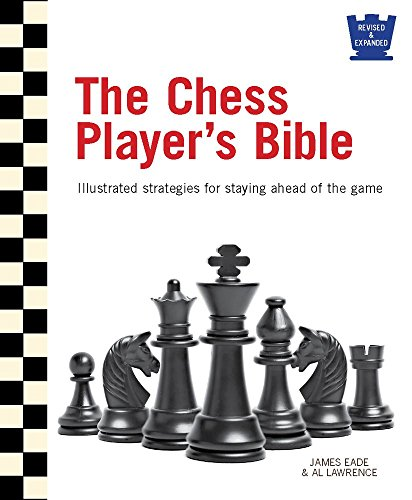 The Chess Player's Bible: Illustrated Strategies for Staying Ahead of the Game
