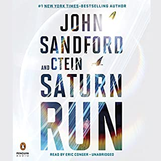 Saturn Run                   By:                                                                                                                                 John Sandford Ctein                               Narrated by:                                                                                                                                 Eric Conger                      Length: 16 hrs and 35 mins     2,957 ratings     Overall 4.4