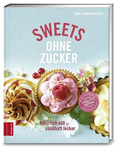 Sweets ohne Zucker: Natürlich süß - sündhaft lecker