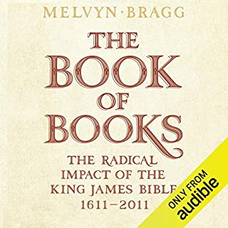 The Book of Books: The Radical Impact of the King James Bible, 1611-2011                   By:                                                                                                                                 Melvyn Bragg                               Narrated by:                                                                                                                                 Stephen Thorne                      Length: 11 hrs and 37 mins     46 ratings     Overall 4.1
