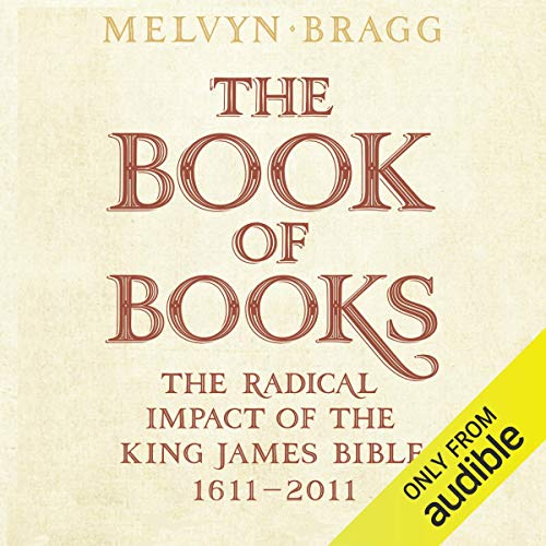The Book of Books: The Radical Impact of the King James Bible, 1611-2011                   By:                                                                                                                                 Melvyn Bragg                               Narrated by:                                                                                                                                 Stephen Thorne                      Length: 11 hrs and 37 mins     13 ratings     Overall 3.9