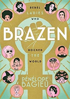 Brazen: Rebel Ladies Who Rocked the World Book Cover