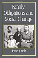 Family Obligations and Social Change (Family Life Series)