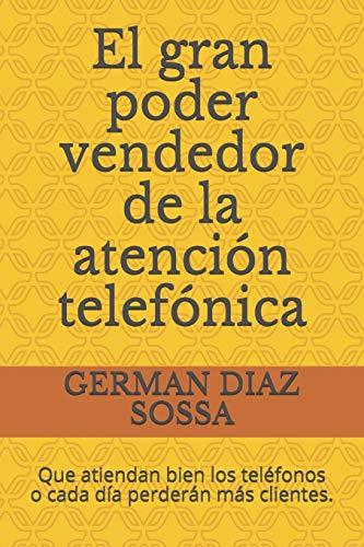 El gran poder vendedor de la atención telefónica: Que atiendan bien los teléfonos o cada día perderán más clientes.