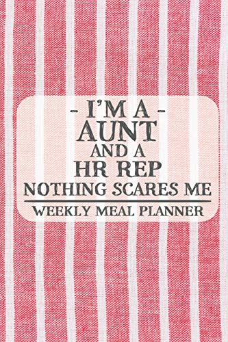 I'm a Aunt and a HR Rep Nothing Scares Me Weekly Meal Planner: Blank Weekly Meal Planner to Write in for Women, Bartenders, Drink and Alcohol Log, ... for Women, Wife, Mom, Aunt (6x9 120 pages)