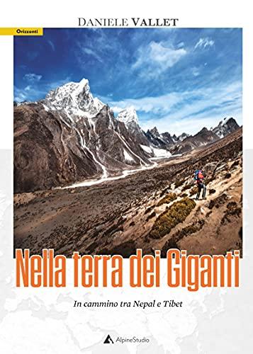 Nella terra dei giganti. In cammino tra Nepal e Tibet