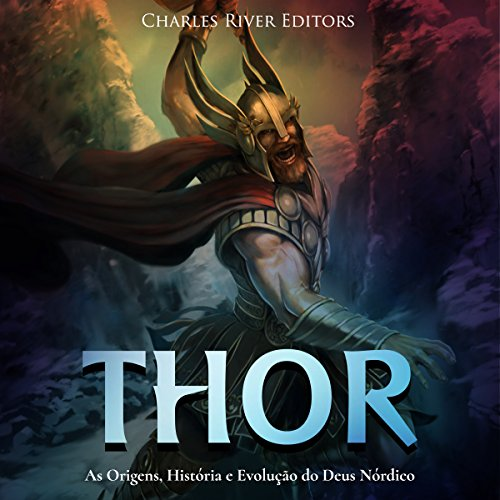 Thor: As Origens, História e Evolução do Deus Nórdico [Thor: The Origins, History and Evolution of the Norse God] cover art