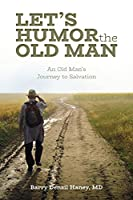 Let's Humor the Old Man: An Old Man's Journey to Salvation