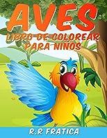 Aves libro de colorear para niños: Libro De Colorear para Niños y Niñas a Partir de 4 Años, una colección única de páginas para colorear, un libro para colorear de pájaros que los niños disfrutarán