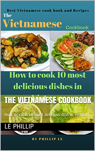 The Vietnamese Cookbook: How to cook 10 most delicious dish in vietnam