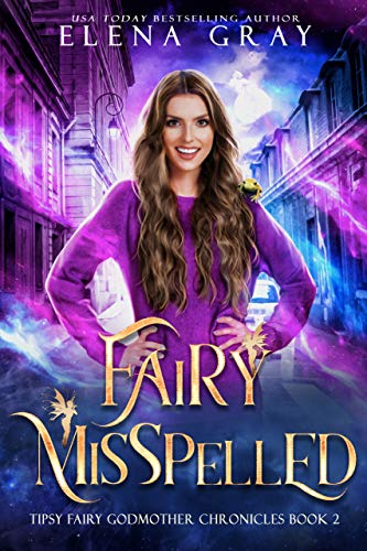 Fairy Misspelled (Tipsy Fairy Godmother Chronicles Book 2) by [Elena Gray]
